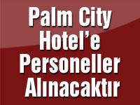 Palm City Hotel'e Personeller Alınacaktır