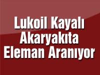 Lukoil Kayalı Akaryakıta Eleman Aranıyor