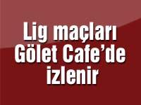 Lig maçları Gölet Cafe'de izlenir