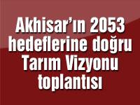 Akhisar'ın 2053 hedeflerine doğru tarım vizyonu toplantısı