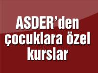 ASDER'den çocuklara özel kurslar