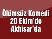 Ölümsüz Komedi 20 Ekim'de Akhisar'da