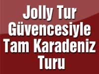 Jolly Tur Güvencesiyle Tam Karadeniz Turu