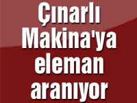 Çınarlı Makina'ya eleman aranıyor