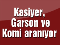 Kasiyer, Garson ve Komi aranıyor