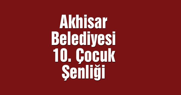Akhisar Belediyesi 10. Çocuk Şenliği 23 Nisan'da