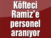 Köfteci Ramiz'e personel aranıyor