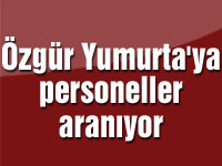 Özgür Yumurta'ya personeller aranıyor