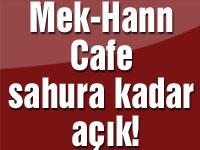 Mek-Hann Cafe sahura kadar açık!