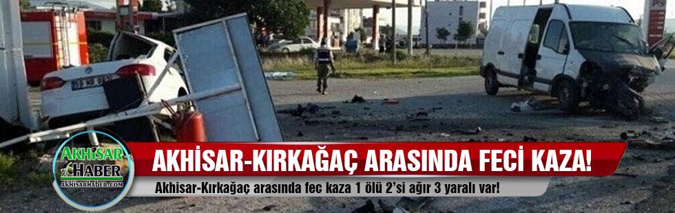 Akhisar-Kırkağaç arasında feci kaza 1 ölü 2'si ağır 3 yaralı var!