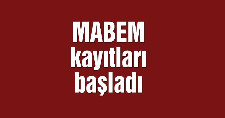 MABEM kayıtları başladı