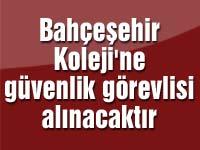 Bahçeşehir Koleji'ne güvenlik görevlisi alınacaktır