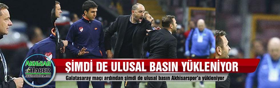 Galatasaray maçı ardından şimdi de ulusal basın Akhisarspor'a yükleniyor