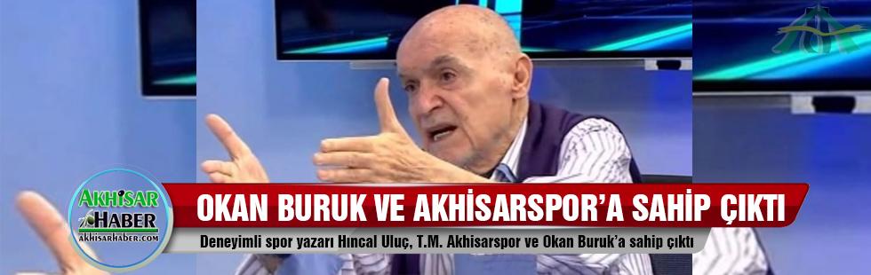 Deneyimli spor yazarı Hıncal Uluç, T.M. Akhisarspor ve Okan Buruk'a sahip çıktı