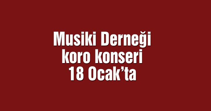 Musiki Derneği koro konseri 18 Ocak'ta