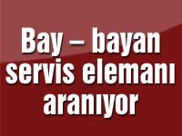 Bay – bayan servis elemanı aranıyor