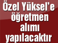 Özel Yüksel'e öğretmen alımı yapılacaktır
