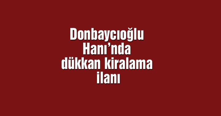 Donbaycıoğlu Hanı'nda dükkan kiralama ilanı