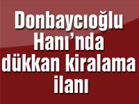 Donbaycıoğlu Hanı'nda dükkan kiralama ilanı
