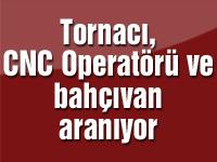 Tornacı, CNC Operatörü ve bahçıvan aranıyor