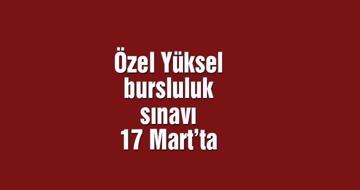 Özel Yüksel bursluluk sınavı 17 Mart'ta