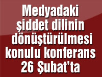 Medyadaki şiddet dilinin dönüştürülmesi konulu konferans 26 Şubat'ta