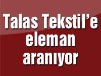 Talas Tekstil'e eleman aranıyor