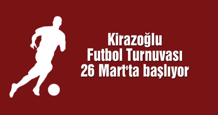 Kirazoğlu Halı Saha Futbol Turnuvası 26 Mart'ta başlıyor