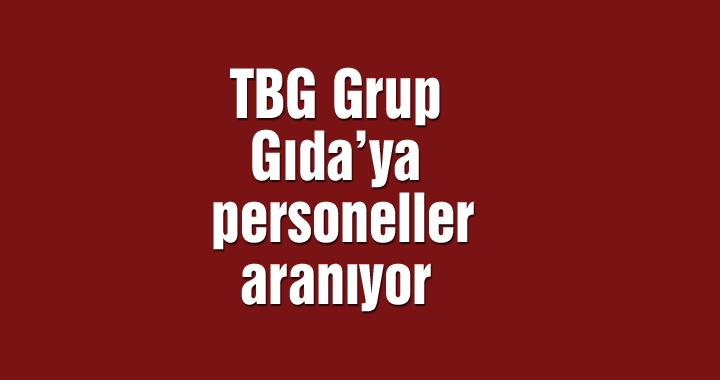 TBG Grup Gıda'ya personeller aranıyor