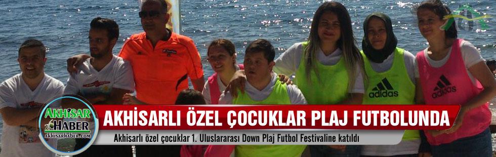 Akhisarlı özel çocuklar 1. Uluslararası Down Plaj Futbol Festivaline katıldı