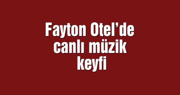 Fayton Otel'de canlı müzik keyfi
