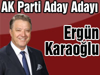AK Parti Milletvekili Aday Adayı Ergün Karaoğlu