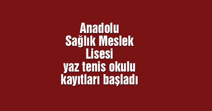 Anadolu Sağlık Meslek Lisesi yaz tenis okulu kayıtları başladı