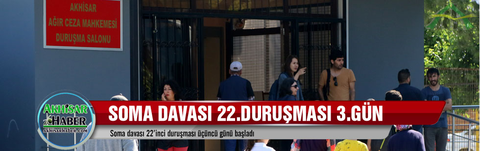 Soma davası 22'inci duruşması üçüncü günü başladı