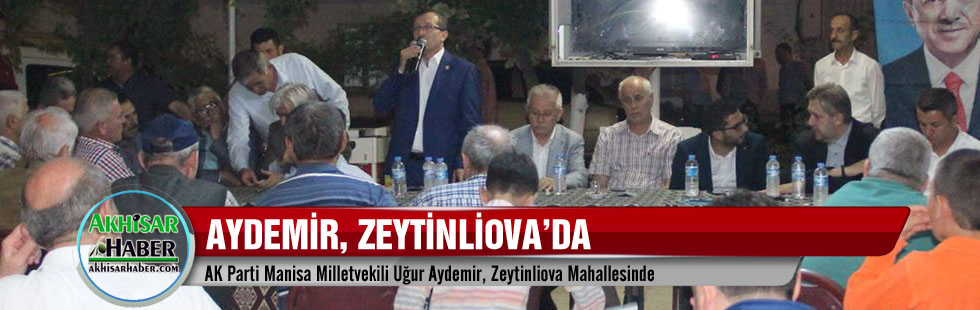 AK Parti Manisa Milletvekili Uğur Aydemir, Zeytinliova Mahallesinde