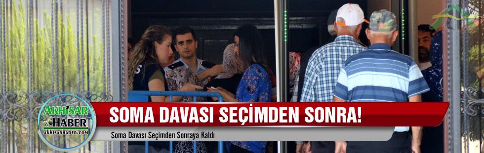 Soma Davası seçimden sonraya kaldı