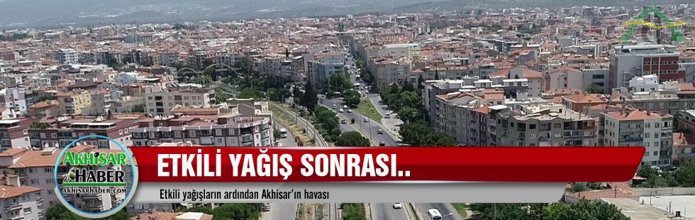Etkili yağışların ardından Akhisar'ın havası
