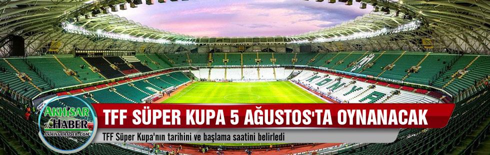 TFF Süper Kupa 5 Ağustos'ta oynanacak