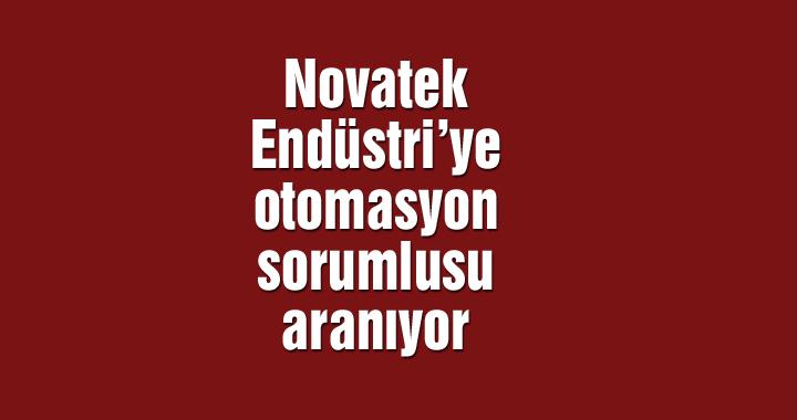 Novatek Endüstri'ye otomasyon sorumlusu aranıyor