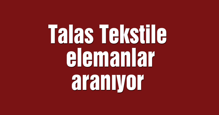 Talas Tekstile elemanlar aranıyor