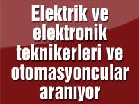 Elektrik ve elektronik teknikerleri ve otomasyoncular aranıyor