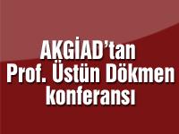 AKGİAD'tan Prof. Üstün Dökmen konferansı