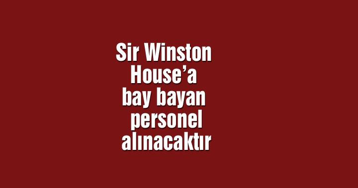 Sir Winston House'a bay bayan personel alınacaktır