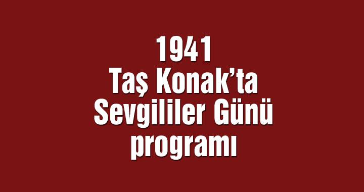 1941 Taş Konak'ta Sevgililer Günü Programı