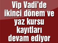 Vip Vadi'de ikinci dönem ve yaz kursu kayıtları devam ediyor
