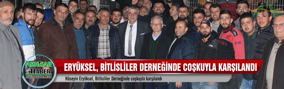 Hüseyin Eryüksel, Bitlisliler Derneğinde coşkuyla karşılandı