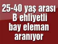 25-40 yaş arası B ehliyetli bay eleman aranıyor