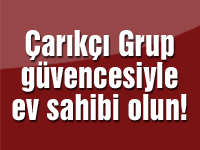 Çarıkçı Grup güvencesiyle ev sahibi olun!