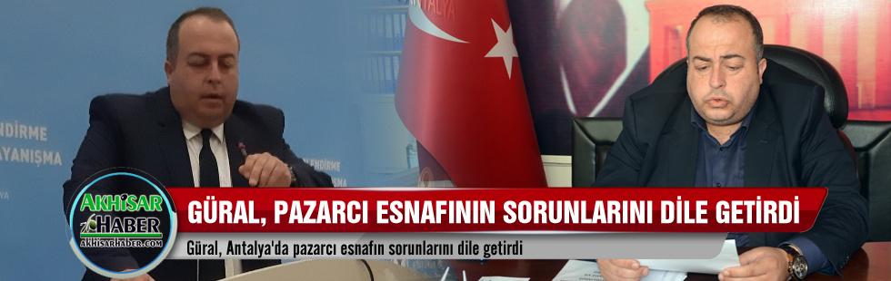 Güral, Antalya'da pazarcı esnafın sorunlarını dile getirdi