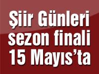 Şiir Günleri sezon finali 15 Mayıs'ta